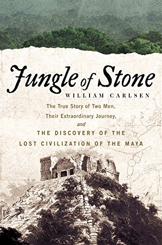 9780062407399: Jungle of Stone: The Extraordinary Journey of John L. Stephens and Frederick Catherwood, and the Discovery of the Lost Civilization of the Maya