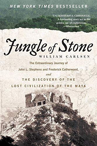 9780062407405: Jungle of Stone: The True Story of Two Men, Their Extraordinary Journey, and the Discovery of the Lost Civilization of the Maya