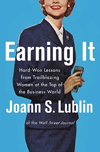 9780062407474: Earning It: Hard-Won Lessons from Trailblazing Women at the Top of the Business World