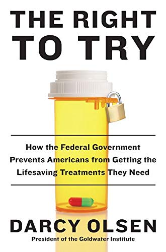 9780062407528: The Right to Try: How the Federal Government Prevents Americans from Getting the Lifesaving Treatments They Need