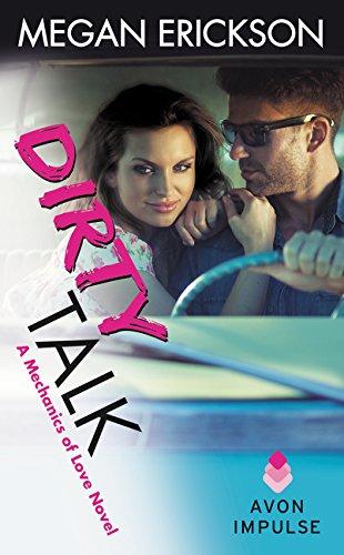 9780062407764: Dirty Talk: A Mechanics of Love Novel