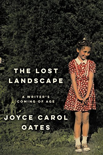 The Lost Landscape: A Writer's Coming of Age (Signed First Edition): Oates, Joyce Carol