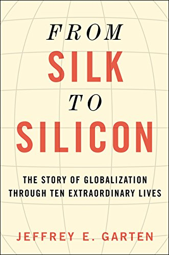 9780062409973: From Silk to Silicon: The Story of Globalization Through Ten Extraordinary Lives