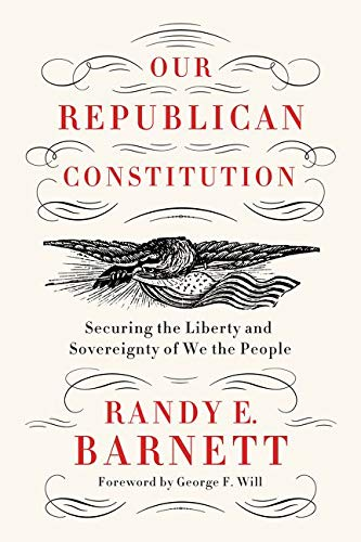 9780062412287: Our Republican Constitution: Securing the Liberty and Sovereignty of We the People