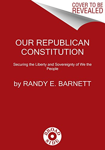 9780062412294: Our Republican Constitution: Securing the Liberty and Sovereignty of We the People