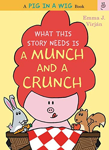 9780062415295: What This Story Needs Is a Munch and a Crunch (A Pig in a Wig Book)