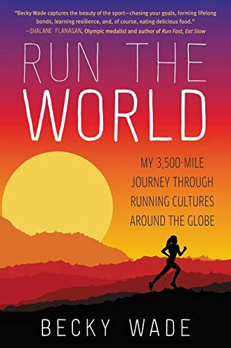 9780062416438: Run the World: My 3,500-Mile Journey Through Running Cultures Around the Globe