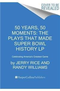 9780062417039: 50 Years, 50 Moments: The Plays That Made Super Bowl History LP: Celebrating America's Greatest Game