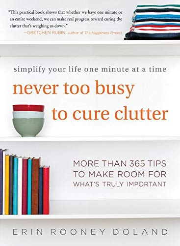 9780062419729: Never Too Busy to Cure Clutter: Simplify Your Life One Minute at a Time