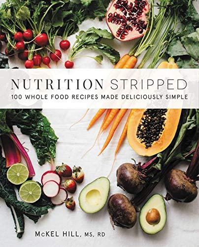 9780062419927: Nutrition Stripped: 100 Whole-Food Recipes Made Deliciously Simple