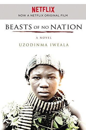 Beasts of No Nation Movie Tie-in: A Novel: Iweala, Uzodinma