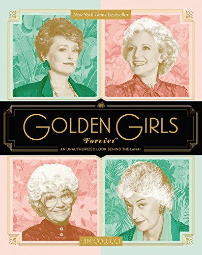 Golden Girls Forever: An Unauthorized Look Behind the Lanai (Hardcover): Jim Colucci