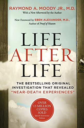 Life After Life: The Bestselling Original Investigation That Revealed Near-Death Experiences: Moody...