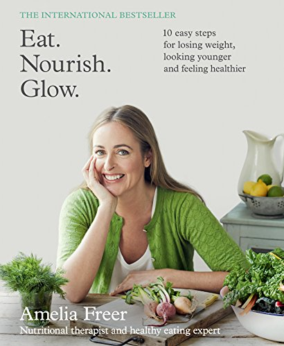 9780062430823: Eat. Nourish. Glow.: 10 Easy Steps for Losing Weight, Looking Younger and Feeling Healthier