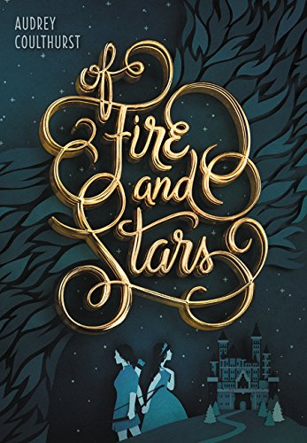 Cover of the book, Of Fire and Stars (Of Fire and Stars, #1).