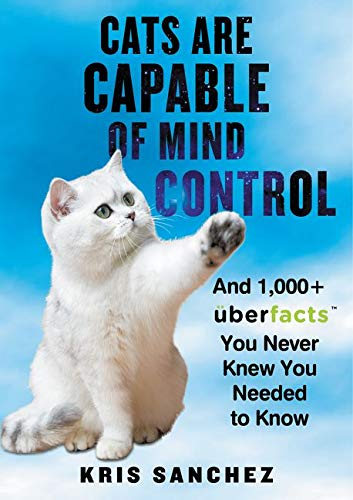 Cats Are Capable of Mind Control: And 1,000+ UberFacts You Never Knew You Needed to Know: Kris ...