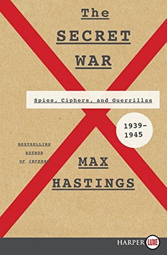 The Secret War: Spies, Ciphers, and Guerillas, 1939-1945 (Paperback): Max Hastings