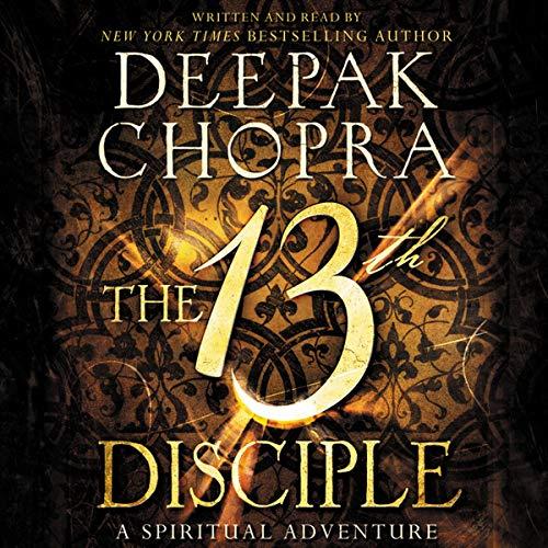 The 13th Disciple Low Price CD: A Spiritual Adventure: Deepak Chopra