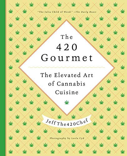 9780062445056: The 420 Gourmet: The Elevated Art of Cannabis Cuisine