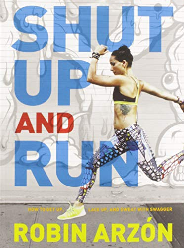 9780062445681: Shut Up and Run: How to Get Up, Lace Up, and Sweat with Swagger