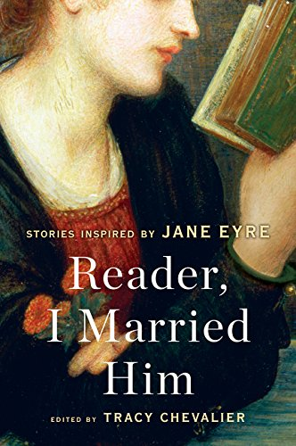 Reader, I Married Him: Stories Inspired by: Chevalier, Tracy