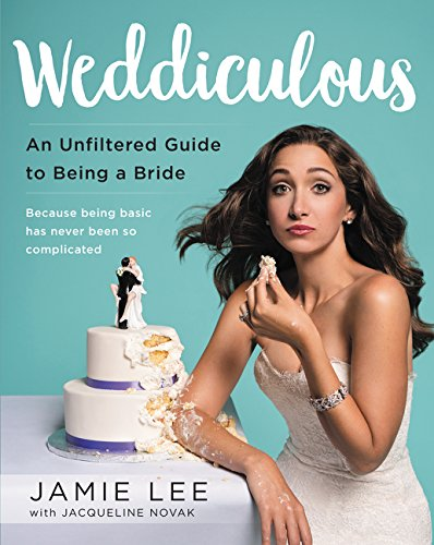 9780062455604: Weddiculous: An Unfiltered Guide to Being a Bride