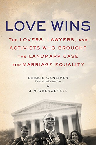 Love Wins: The Lovers and Lawyers Who: Cenziper, Debbie; Obergefell,