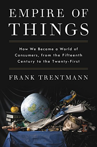 9780062456328: Empire of Things: How We Became a World of Consumers, from the Fifteenth Century to the Twenty-First