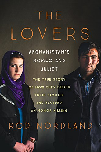 9780062465764: The Lovers: Afghanistan's Romeo and Juliet, the True Story of How They Defied Their Families and Escaped an Honor Killing
