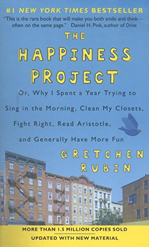 9780062467348: The Happiness Project (Revised Edition): Or, Why I Spent a Year Trying to Sing in the Morning, Clean My Closets, Fight Right, Read Aristotle, and Generally Have More Fun