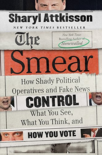 9780062468161: The Smear: How Shady Political Operatives and Fake News Control What You See, What You Think, and How You Vote