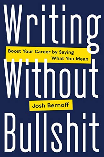 9780062477156: Writing Without Bullshit: Boost Your Career by Saying What You Mean