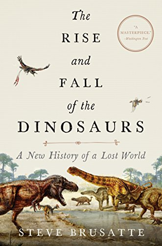 9780062490421: The Rise and Fall of the Dinosaurs: A New History of a Lost World