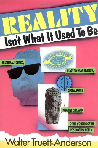 9780062500175: Reality Isn't What It Used to Be: Theatrical Politics, Ready-to-Wear Religion, Global Myths, Primitive Chic, and Other Wonders of the Postmodern World