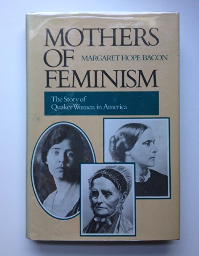 9780062500434: Mothers of Feminism: The Story of Quaker Women in America