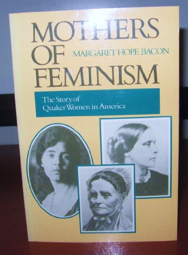 9780062500465: Mothers of Feminism: The Story of Quaker Women in America