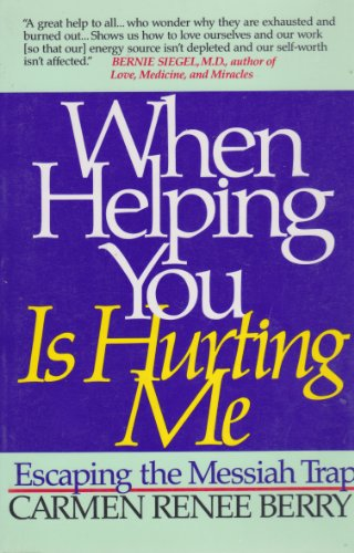 9780062500502: When Helping You Is Hurting Me