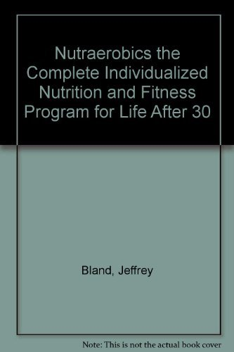 9780062500533: Nutraerobics: The Complete Individualized Nutrition and Fitness Program for Life After Thirty