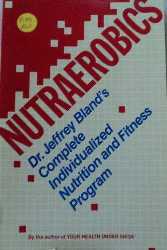 9780062500540: Nutraerobics: The Complete Individualized Nutrition and Fitness Program
