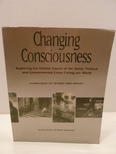 9780062500724: Changing Consciousness: Exploring the Hidden Source of the Social, Political, and Environmental Crises Facing Our World