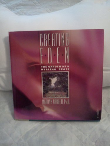 9780062500762: Creating Eden: The Garden As a Healing Space