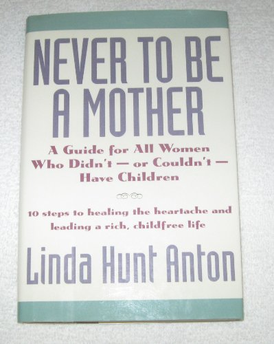 9780062500793: Never to Be a Mother: A Guide for All Women Who Didn'T, or Couldn'T, Have Children