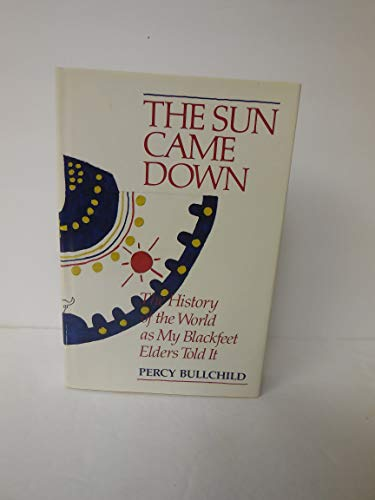 9780062501073: The Sun Came Down: The History of the World as My Blackfeet Elders Told It