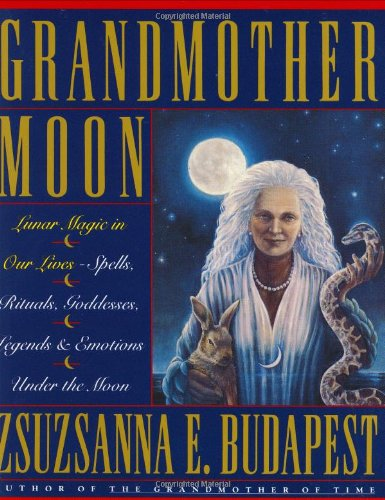 9780062501141: Grandmother Moon: Lunar Magic in Our Lives - Spells, Rituals, Goddesses, Legends and Emotions Under the Moon