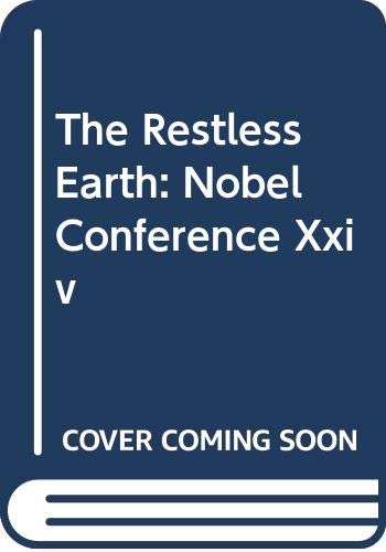 The Restless Earth: Nobel Conference Xxiv: Nobel Conference 1988