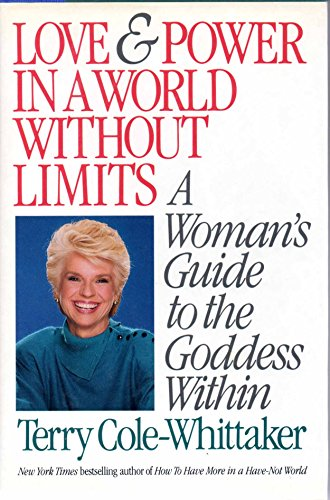 Love and Power in a World Without Limits: A Woman's Guide to the Goddess Within: Terry ...