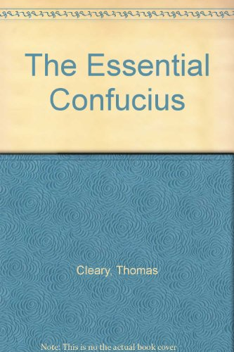 9780062501783: The Essential Confucius: The Heart of Confucius' Teachings in Authentic I Ching Order - A Compendium of Ethical Wisdom