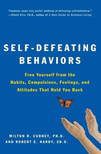 Self-Defeating Behaviors: Free Yourself from the Habits, Compulsions, Feelings, and Attitudes tha...