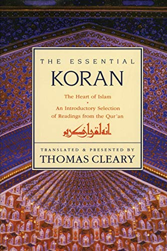 The Essential Koran: The Heart Of Islam.: Cleary, Thomas (an