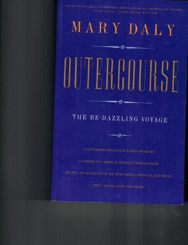 9780062502070: Outercourse: The Be-Dazzling Voyage Containing Recollections from My Logbook of a Radical Feminist Philosopher (Be-Ing on Account of My Time/Space)